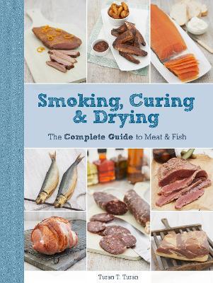 Smoking, Curing & Drying by Turan T. Turan