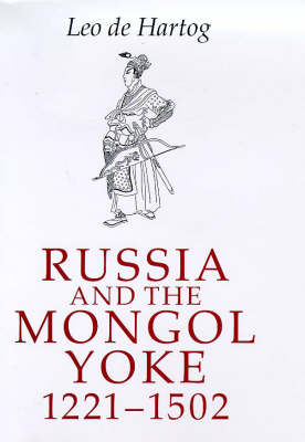 Russia and the Mongol Yoke by Leo De Hartog