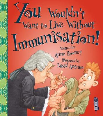 You Wouldn't Want To Live Without Immunisation! by Anne Rooney