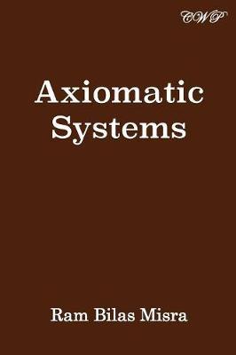 Axiomatic Systems by Ram Bilas Misra