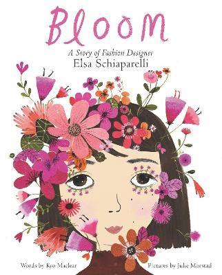 Bloom: A Story of Fashion Designer Elsa Schiaparelli by Kyo Maclear