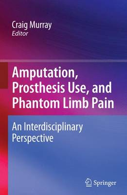 Amputation, Prosthesis Use, and Phantom Limb Pain by Craig Murray