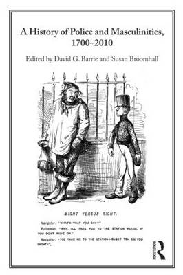 A History of Police and Masculinities, 1700-2010 by David G. Barrie