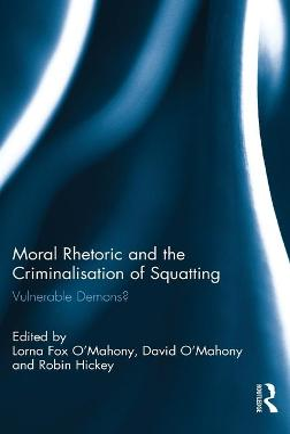 Moral Rhetoric and the Criminalisation of Squatting by Lorna Fox O'Mahony