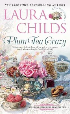 Plum Tea Crazy: #19 In The Tea Shop Mystery Series by Laura Childs