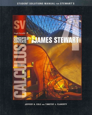 Student Solutions Manual (Chapters 1-8) for Single Variable Calculus: Concepts and Contexts, Enhanced Edition, 4th by James Stewart