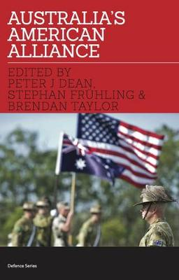 Australia'S American Alliance by Peter Dean, Stephan Frhling, and Taylor