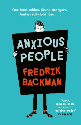 Anxious People: The No. 1 New York Times bestseller from the author of A Man Called Ove by Fredrik Backman