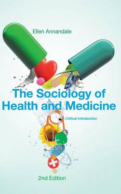 The Sociology of Health and Medicine - a Critical Introduction 2E by Ellen Annandale