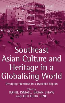Southeast Asian Culture and Heritage in a Globalising World by Rahil Ismail