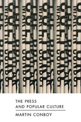 The Press and Popular Culture by Martin Conboy