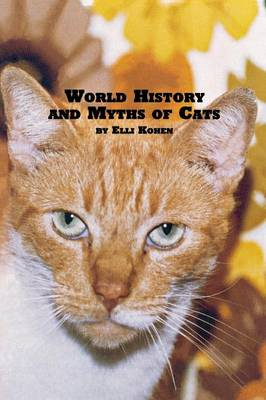 World History and Myths of Cats by Elli Kohen