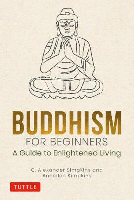 Buddhism for Beginners: A Guide to Enlightened Living by C. Alexander Simpkins