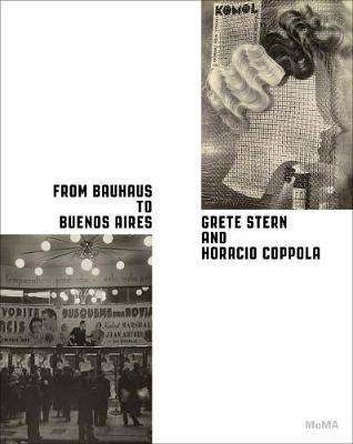 From Bauhaus to Buenos Aires: Grete Stern and Horacio Coppola by Roxana Marcoci