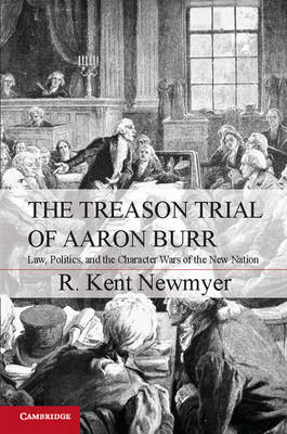 The Treason Trial of Aaron Burr by R. Kent Newmyer