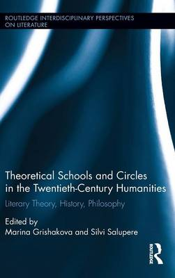Theoretical Schools and Circles in the Twentieth-Century Humanities by Marina Grishakova