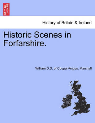 Historic Scenes in Forfarshire. by William Marshall