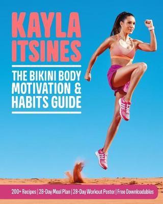 The Bikini Body Motivation & Habits Guide by Kayla Itsines