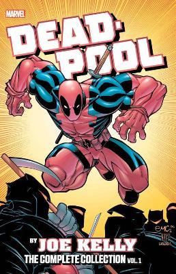 Deadpool By Joe Kelly: The Complete Collection Vol. 1 by Joe Kelly