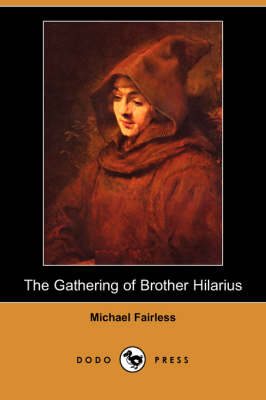 The Gathering of Brother Hilarius (Dodo Press) by Michael Fairless