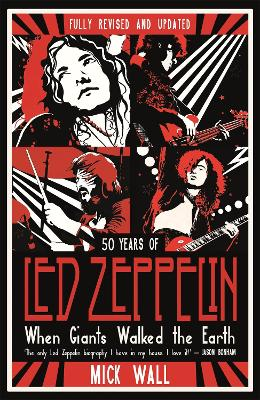 When Giants Walked the Earth: 50 years of Led Zeppelin. The fully revised and updated biography. book