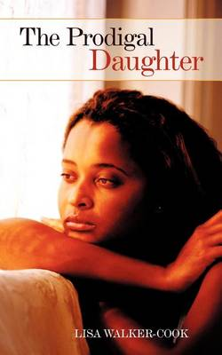 The Prodigal Daughter by Lisa Walker-Cook