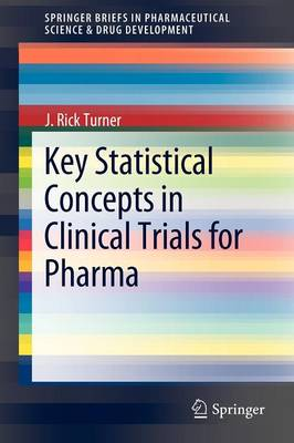 Key Statistical Concepts in Clinical Trials for Pharma by J. Rick Turner