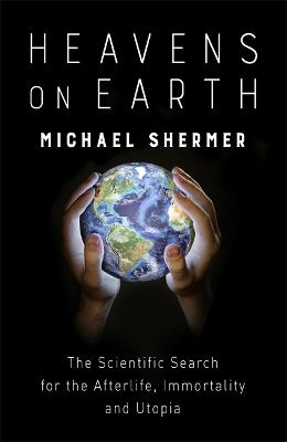 Heavens on Earth by Michael Shermer