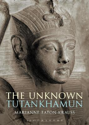 The Unknown Tutankhamun by Marianne Eaton-Krauss