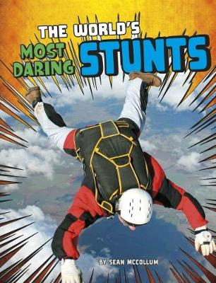 The The World's Most Daring Stunts by Sean McCollum