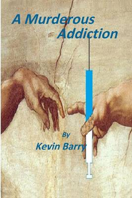 A Murderous Addiction by MR Kevin Barry