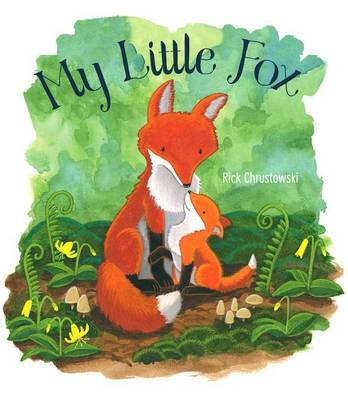 My Little Fox by Rick Chrustowski