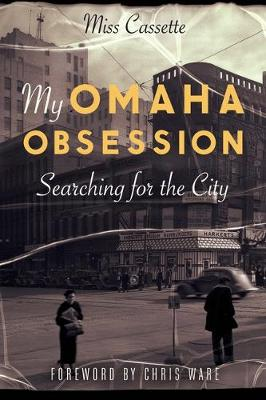 My Omaha Obsession: Searching for the City by Miss Cassette