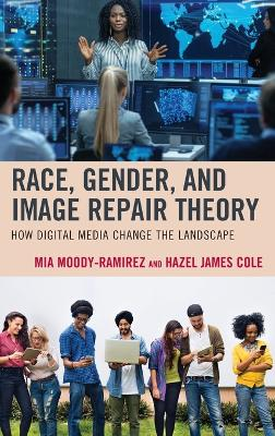 Race, Gender, and Image Repair Theory: How Digital Media Change the Landscape by Mia Moody-Ramirez