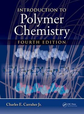 Introduction to  Polymer Chemistry, Fourth Edition by Charles E. Carraher, Jr.