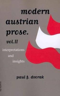 Modern Austrian Prose Interpretations & Insights Volume 2 by Paul F. Dvorak
