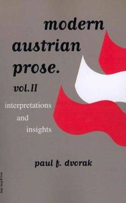 Modern Austrian Prose Interpretations & Insights Volume 2 by Paul F. Dvorak