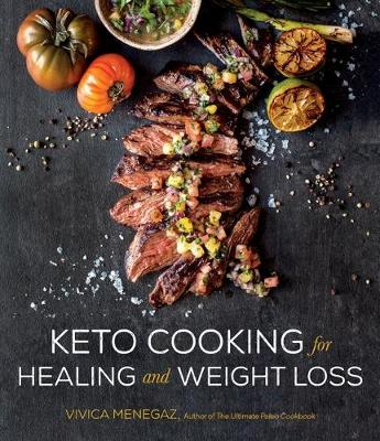 Keto Cooking for Healing and Weight Loss: 80 Delicious Low-Carb, Grain- and Dairy-Free Recipes book
