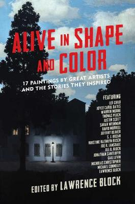 Alive in Shape and Color - 17 Paintings by Great Artists and the Stories They Inspired by Lawrence Block