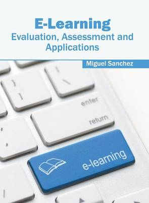 E-Learning: Evaluation, Assessment and Applications by Miguel Sanchez