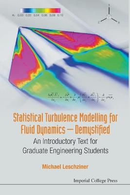 Statistical Turbulence Modelling For Fluid Dynamics - Demystified: An Introductory Text For Graduate Engineering Students by Michael Leschziner