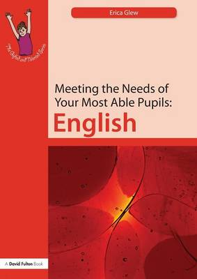 Meeting the Needs of  Your Most  Able Pupils: English by Erica Glew