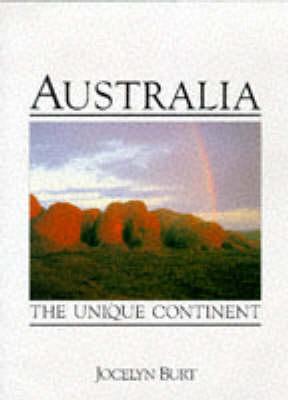 Australia: The Unique Continent by Jocelyn Burt