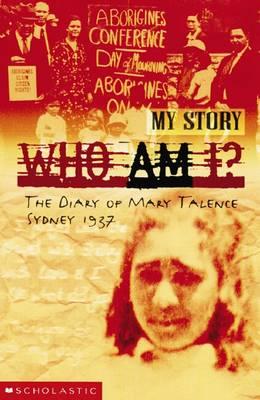 Who am I?: The Diary of Mary Talence, Sydney, 1937 by Anita Heiss