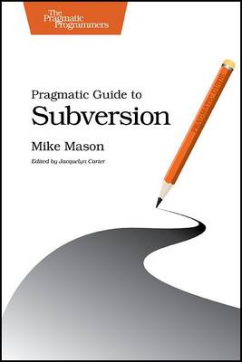 Pragmatic Guide to Subversion by Mike Mason