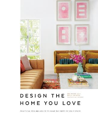 Design the Home You Love: Practical Styling Advice to Make the Most of Your Space   [An Interior Design Book] book