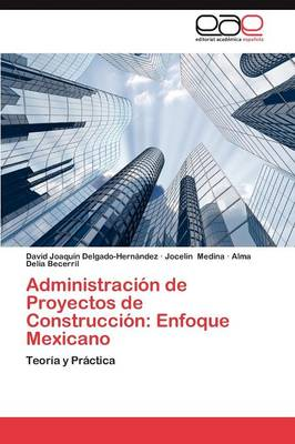 Administracion de Proyectos de Construccion: Enfoque Mexicano by Delgado-Hernandez David Joaquin