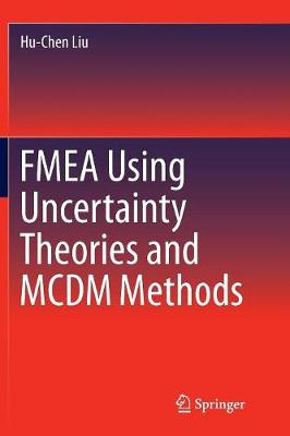 FMEA Using Uncertainty Theories and MCDM Methods by Hu-Chen Liu