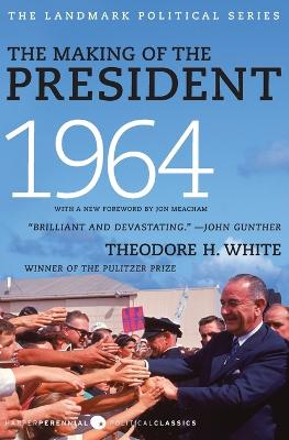 The Making of the President 1964 by Theodore H White