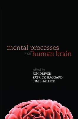 Mental Processes in the Human Brain by Jon Driver